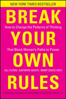 Break Your Own Rules : How to Change the Patterns of Thinking That Block Women's Paths to Power, Hardback Book