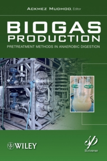 Biogas Production : Pretreatment Methods in Anaerobic Digestion, Hardback Book