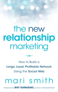 The New Relationship Marketing : How to Build a Large, Loyal, Profitable Network Using the Social Web, Hardback Book