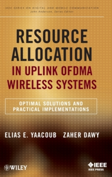 Resource Allocation in Uplink OFDMA Wireless Systems : Optimal Solutions and Practical Implementations, Hardback Book