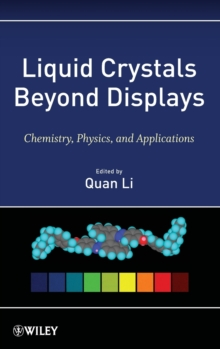 Liquid Crystals Beyond Displays : Chemistry, Physics, and Applications, Hardback Book