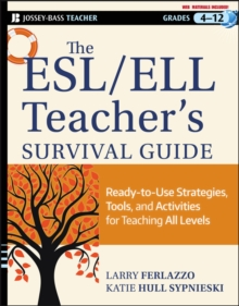 The ESL / ELL Teacher's Survival Guide : Ready-to-Use Strategies, Tools, and Activities for Teaching English Language Learners of All Levels, Paperback Book
