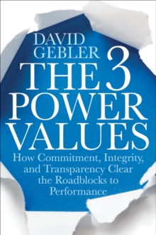 The 3 Power Values : How Commitment, Integrity, and Transparency Clear the Roadblocks to Performance, Hardback Book