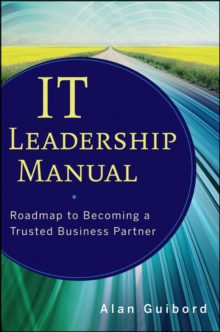 IT Leadership Manual : Roadmap to Becoming a Trusted Business Partner, Hardback Book