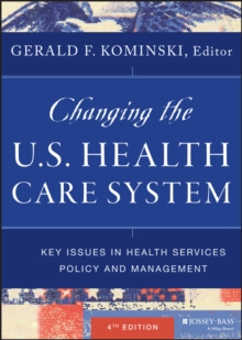 Changing the U.S. Health Care System : Key Issues in Health Services Policy and Management, Hardback Book