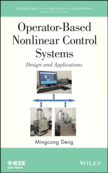 Operator-Based Nonlinear Control Systems : Design and Applications, Hardback Book