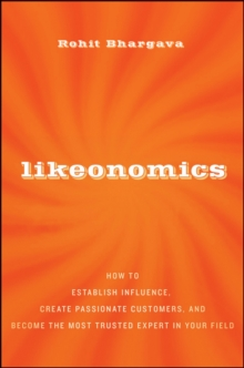 Likeonomics : The Unexpected Truth Behind Earning Trust, Influencing Behavior, and Inspiring Action, Hardback Book