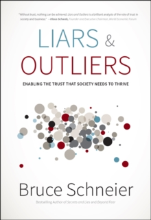 Liars and Outliers : Enabling the Trust That Society Needs to Thrive, Hardback Book