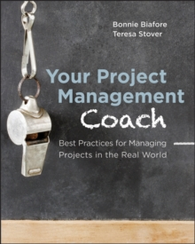 Your Project Management Coach : Best Practices for Managing Projects in the Real World, Paperback / softback Book