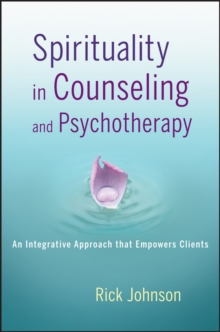 Spirituality in Counseling and Psychotherapy : An Integrative Approach that Empowers Clients, Paperback / softback Book