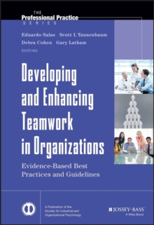 Developing and Enhancing Teamwork in Organizations : Evidence-based Best Practices and Guidelines, Hardback Book