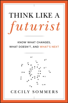 Think Like a Futurist : Know What Changes, What Doesn't, and What's Next, Hardback Book