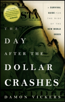 The Day After the Dollar Crashes : A Survival Guide for the Rise of the New World Order, Paperback / softback Book