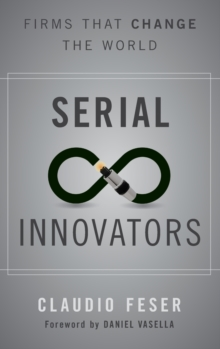 Serial Innovators : Firms That Change the World, Hardback Book