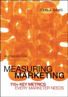 Measuring Marketing, Second Edition : 110+ Key Metrics Every Marketer Needs, Paperback Book