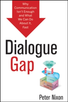 Dialogue Gap : Why Communication Isn't Enough and What We Can Do About It, Fast, Hardback Book