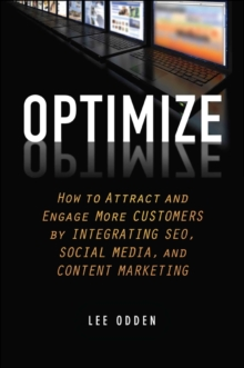 Optimize : How to Attract and Engage More Customers by Integrating SEO, Social Media, and Content Marketing, Hardback Book
