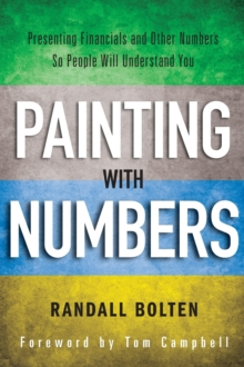 Painting with Numbers : Presenting Financials and Other Numbers So People Will Understand You, Hardback Book