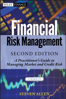 Financial Risk Management : A Practitioner's Guide to Managing Market and Credit Risk, Hardback Book