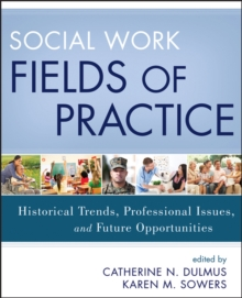 Social Work Fields of Practice : Historical Trends, Professional Issues, and Future Opportunities, Paperback / softback Book