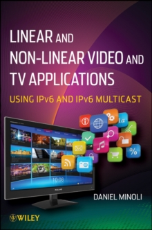 Linear and Non-Linear Video and TV Applications : Using IPv6 and IPv6 Multicast, Hardback Book