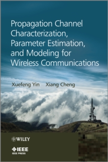 Propagation Channel Characterization, Parameter Estimation, and Modeling for Wireless Communications, Hardback Book