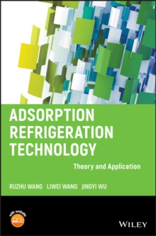Adsorption Refrigeration Technology : Theory and Application, Hardback Book