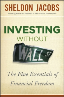 Investing without Wall Street : The Five Essentials of Financial Freedom, Hardback Book