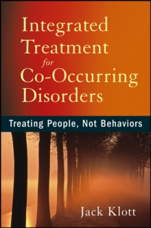 Integrated Treatment for Co-Occurring Disorders : Treating People, Not Behaviors, Paperback Book