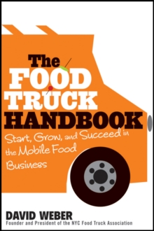 The Food Truck Handbook : Start, Grow, and Succeed in the Mobile Food Business, Paperback Book