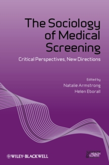 The Sociology of Medical Screening : Critical Perspectives, New Directions, Paperback Book