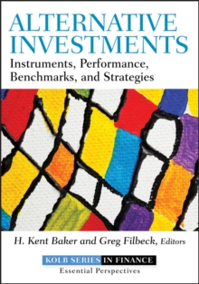 Alternative Investments : Instruments, Performance, Benchmarks, and Strategies, Hardback Book