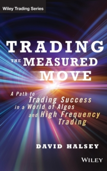 Trading the Measured Move : A Path to Trading Success in a World of Algos and High Frequency Trading, Hardback Book
