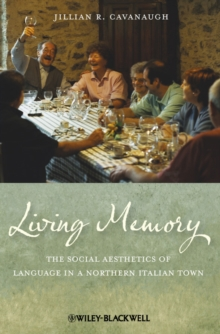 Living Memory : The Social Aesthetics of Language in a Northern Italian Town, Paperback / softback Book