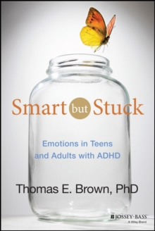 Smart But Stuck : Emotions in Teens and Adults with ADHD, Hardback Book