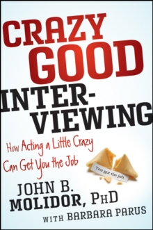 Crazy Good Interviewing : How Acting A Little Crazy Can Get You The Job, Paperback / softback Book