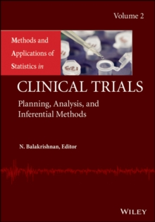 Methods and Applications of Statistics in Clinical Trials, Volume 2 : Planning, Analysis, and Inferential Methods, Hardback Book