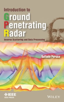 Introduction to Ground Penetrating Radar : Inverse Scattering and Data Processing, Hardback Book