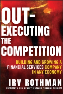 Out-executing the Competition : Building and Growing a Financial Services Company in Any Economy, Hardback Book