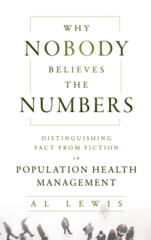Why Nobody Believes the Numbers : Distinguishing Fact from Fiction in Population Health Management, Hardback Book