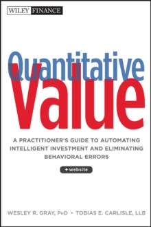 Quantitative Value : A Practitioner's Guide to Automating Intelligent Investment and Eliminating Behavioral Errors + Web Site, Hardback Book