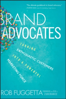 Brand Advocates : Turning Enthusiastic Customers into a Powerful Marketing Force, Hardback Book