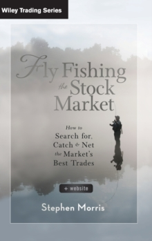 Fly Fishing the Stock Market : How to Search for, Catch, and Net the Market's Best Trades, Hardback Book