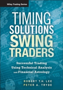 Timing Solutions for Swing Traders : Successful Trading Using Technical Analysis and Financial Astrology, Hardback Book