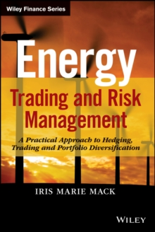 Energy Trading and Risk Management : A Practical Approach to Hedging, Trading and Portfolio Diversification, Hardback Book