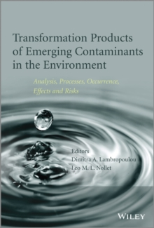 Transformation Products of Emerging Contaminants in the Environment : Analysis, Processes, Occurrence, Effects and Risks, Hardback Book