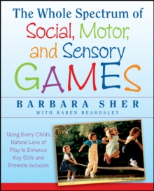 The Whole Spectrum of Social, Motor,and Sensory G Ames:using Every Child's Natural Love of Play to  Enhance Key Skills and Promote Inclusion, Paperback Book