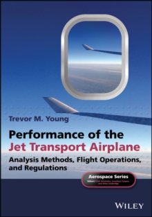 Performance of the Jet Transport Airplane : Analysis Methods, Flight Operations, and Regulations, Paperback / softback Book