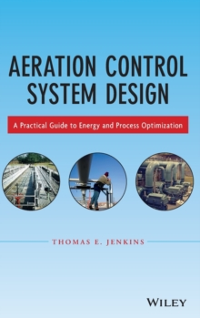 Aeration Control System Design : A Practical Guide to Energy and Process Optimization, Hardback Book