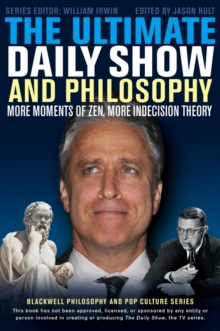 The Ultimate Daily Show and Philosophy : More Moments of Zen, More Indecision Theory, Paperback / softback Book